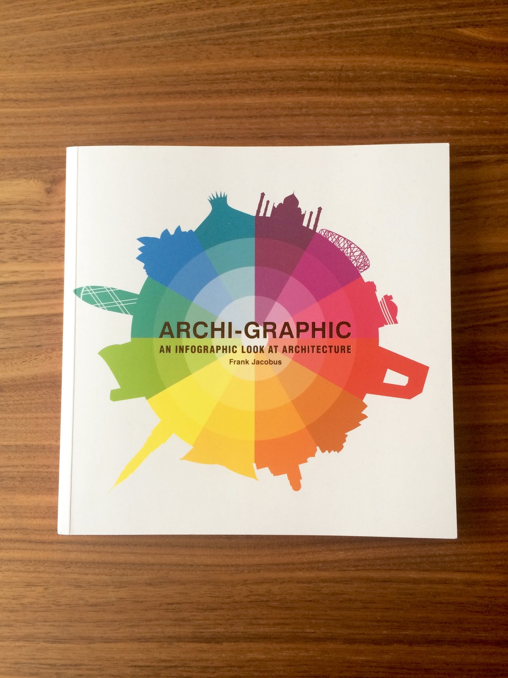 """""""Archi-Graphic: An Infographic Look at Architecture"""" By Frank Jacobus. Published by Laurence King Publishing. Photo: Justine Testado."""
