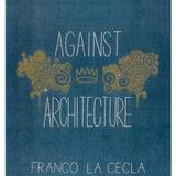 Franco La Cecla's book (Contro l'architettura), Against Architecture