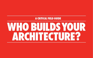 Who Builds Your Architecture? A Critical Field Guide