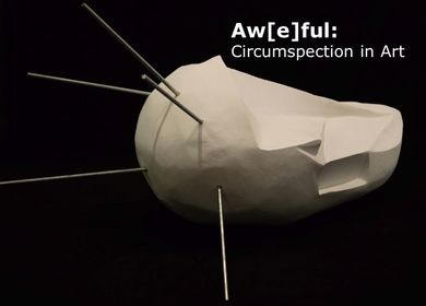 Aw[e]ful: Circumspection in Art