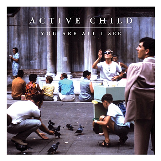 Active Child - You Are All I See (2011)