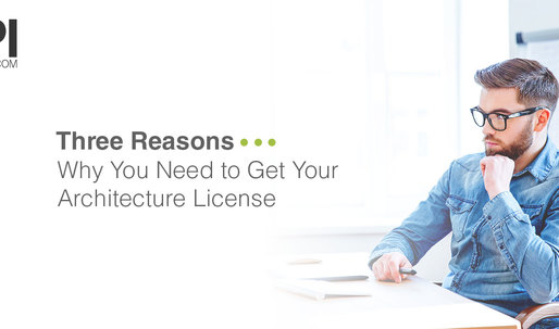 Three Reasons Why You Need to Get Your Architecture License