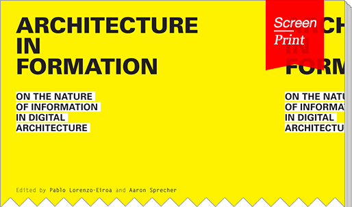 """Screen/Print #20: """"Architecture in Formation"""", design manual for the second digital revolution"""