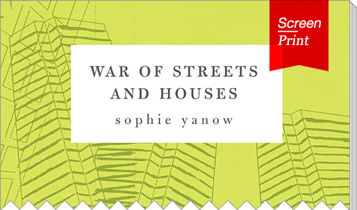 "Screen/Print #15: Sophie Yanow's ""War of Streets and Houses"""