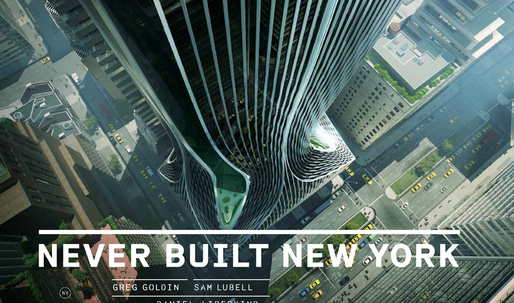"""""""Never Built New York"""" catalogues alternative visions of the City"""