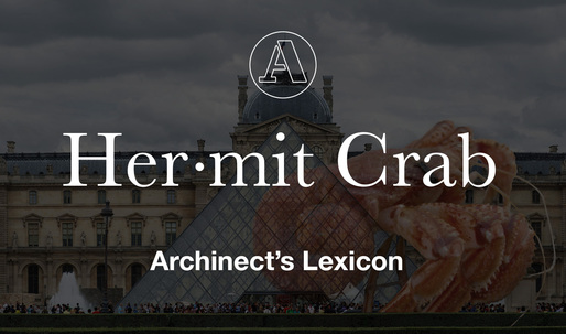 """Archinect's Lexicon: """"Hermit Crab"""""""