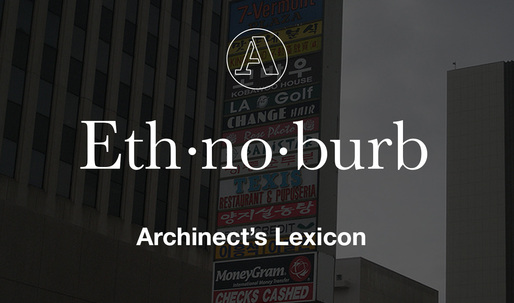 """Archinect's Lexicon: """"Ethnoburb"""""""