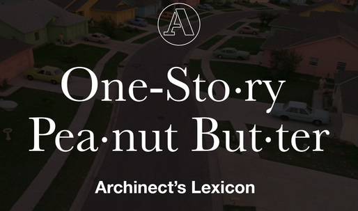 """Archinect's Lexicon: """"One-story peanut butter"""""""